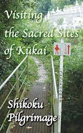 Visiting the Sacred Sites  of Kukai